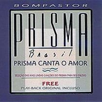 Cd Prisma Brasil -prisma Canta O Amor- Playback Incluso