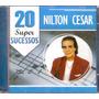 Cd Nilton Cesar - 20 Super Sucessos - Original