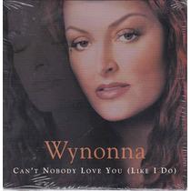 Wynonna - Cd Ep Cant Nobody Love You ( Like I Do ) Importado