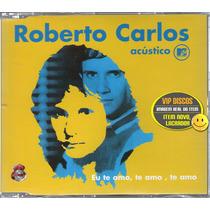 Roberto Carlos Cd Single Eu Te Amo, Te Amo, Te Amo Mtv Raro