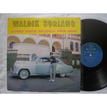 Lp - Waldik Soriano /como Voce Mudou Pra Mim /chantecler
