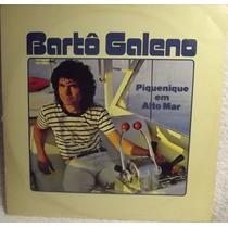 Lp Mpb: Bartô Galeno - Piquenique Em Alto Mar - Frete Grátis