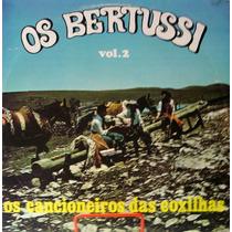 Vinil Lp - Os Bertussi - Os Cancioneiros Das Coxilhas Vol. 2