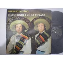 Lp - Pedro Bento E Ze Da Estrada / Martir Do Calvario / Cont