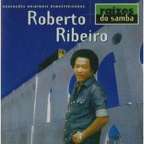 Cd Roberto Ribeiro - Raízes Do Samba * Frete Grátis *