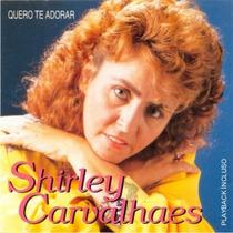 Cd Shirley Carvalhaes Quero Te Adorar C/playback