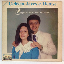 Lp Oclécio Alves E Denise - Espírito Santo Vem Derramar