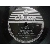 4344 Disco 78 Rpm Dircinha Batista Com Nunca E Ponta De L