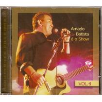 Cd Amado Batista - É Show Vol. 1 - Novo***