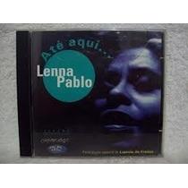 Cd Lenna Pablo - Ate Aqui Participacao Laercio De Freitas