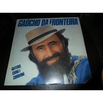Lp Vinil Gaucho Da Fronteira - Gaiteiro China E Cordeona