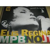 Cd Elis Regina - Mpb 13 No Jt ( Jornal Da Tarde) Velas
