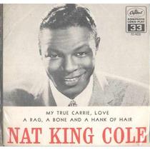 Nat King Cole Compacto De Vinil 7 My True Carrie,love