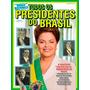 Dossiê Histórico Todos Os Presidentes Do Brasil Dilma Lula