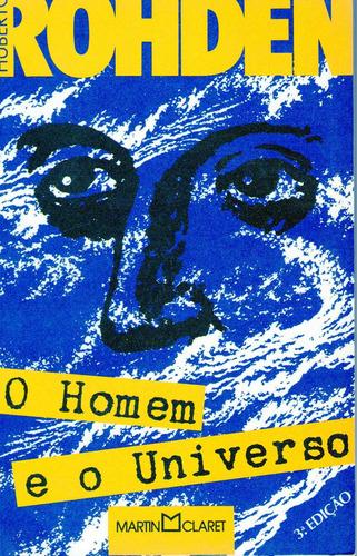 O Homem E O Universo - Huberto Rohden
