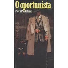 O Oportunista - Piers Paul Read