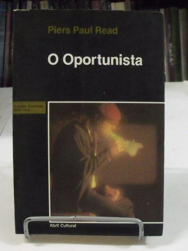 O Oportunista - Piers Paul Read