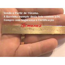 Barra De Ouro 18k Oportunidade Valor Por 1g. Certificado