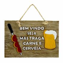 Placa Em Resina - Bem Vindo Seja Mas Traga Carne E Cerveja
