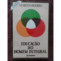 Educação Do Homem Integral - Pedagogia Educação Rohden