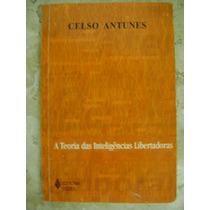 A Teoria Das Inteligências Libertadoras Celso Antunes
