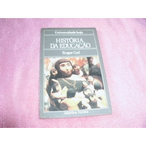 Livro Historia Da Educaçao Roger Gal Ref.122