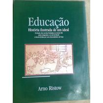 Livro. Educação História Ilustrada De Um Ideil. Arno Ristow