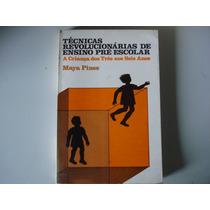 Técnicas Revolucionárias De Ensino Pré-escolar - Maya Pines