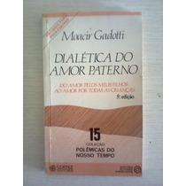Dialética Do Amor Paterno - Moacir Gadotti - Cortez Editora