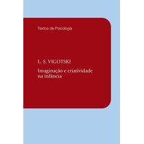 Livro Imaginação E Criatividade Na Infância Vigotski - Novo