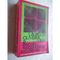 Livro - A Escola Secundaria Moderna - Lauro De Oliveira Lima
