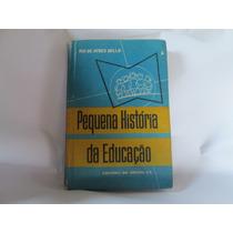 Livro Pequena Historia Da Educacao Rui De Ayres Ref.124