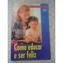 Como Educar E Ser Feliz, Maria Teresa Moreira