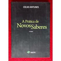 Livro A Prática De Novos Saberes - Celso Antunes.