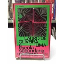 Livro - A Escola Secundária Moderna - Lauro De Oliveira