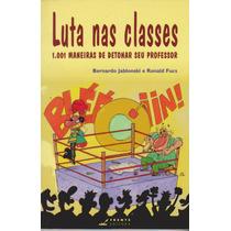 Luta Nas Classes - 1.001 Maneiras De Detonar Seu Professor