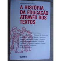 Livro - A História Da Educação Através Dos Textos - Maria Da