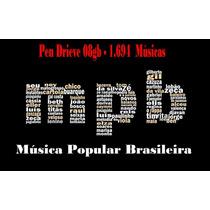 Mpb (música Popular Brasileira) 08gb (1.694 Músicas)