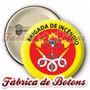 200 Botons Broches Bottons Brigada Incêndio Brigadista 4,5cm