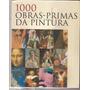 Livro 1000 Obras-primas Da Pintura-2007
