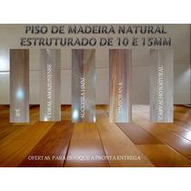 Piso De Madeira Natural Estruturado De 10mm/14mm Com 15 Anos