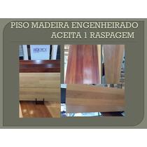 Piso Madeira Natural Engenheirado Pode Raspar 1 Vez M2