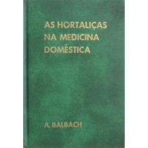 Livro As Hortaliças Na Medicina Doméstica - A. Albach