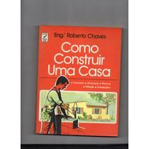 Como Construir Uma Casa Eng. Roberto Chaves