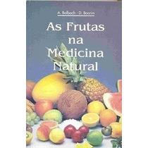 Livro As Frutas Na Medicina Natural - A Balbach - D.boarim