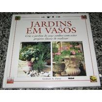 Livro - Jardins Em Vasos - Crie O Jardim Dos Seus Sonhos...