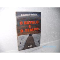 Livro Raimundo Schaun O Búfalo E O Tempo Autografado D/autor