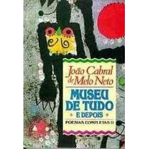 Museu De Tudo E Depois - João Cabral De Melo Neto