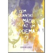 Com Quantas Mãos Se Faz Um Poema ?, De Gerson Jorge