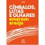 Címbalos, Lutas E Olhares - Poesia - Emerson Araújo